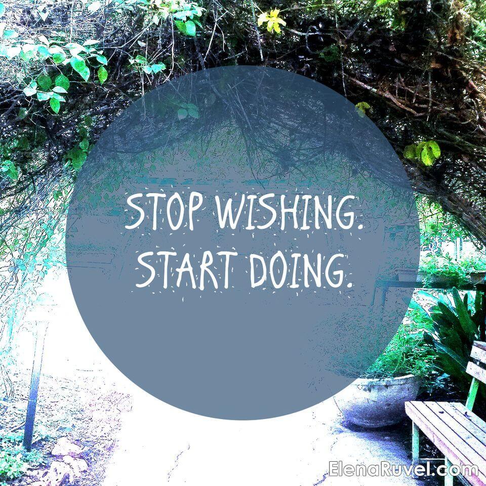 Stop wishing. Start doing.
