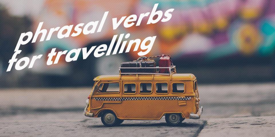 английские фразовые глаголы про путешествия